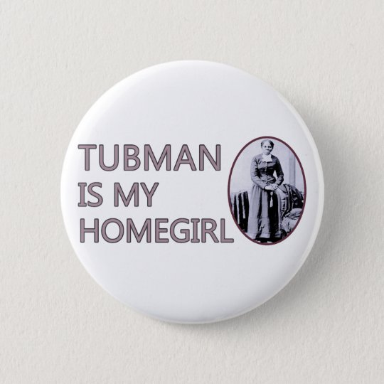 Tubman is my homegirl pinback button