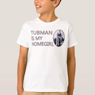 Tubman is my homegirl T-Shirt