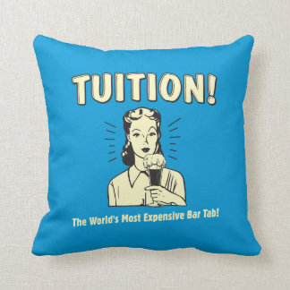 Tuition: Most Expensive Bar Tab Throw Pillow