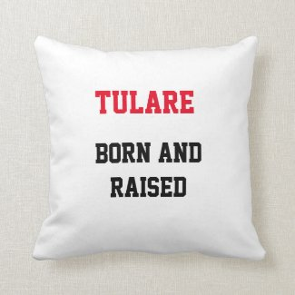 Tulare Born and Raised Throw Pillow