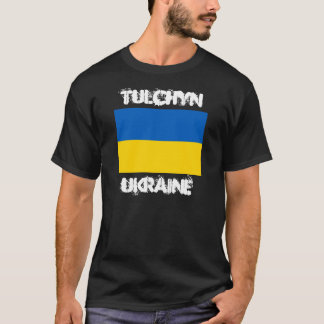 Tulchyn, Ukraine with Ukrainian flag T-Shirt