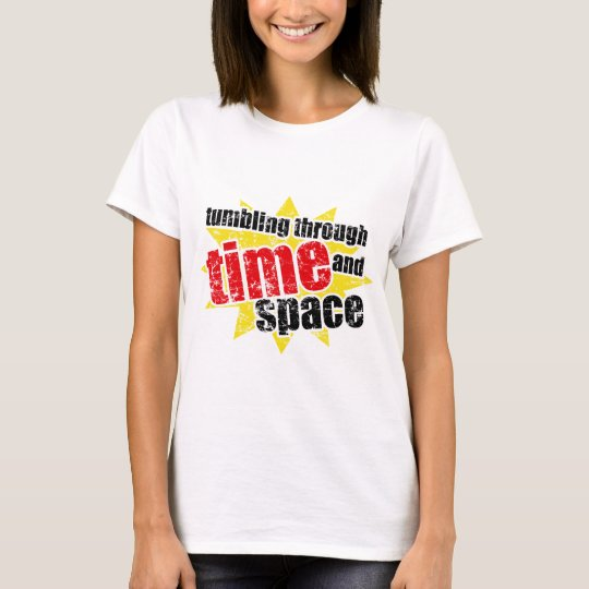 Tumbling Through Time and Space T-Shirt
