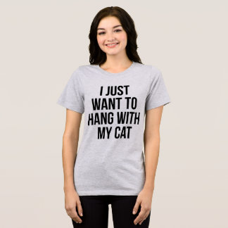 Tumblr T-Shirt I Just Want To Hang With My Cat
