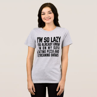 Tumblr T-Shirt I'm So Lazy You Already Know