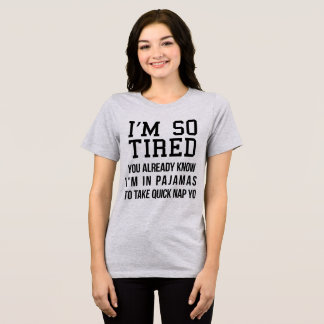 Tumblr T-Shirt I'm So Tired You Already Know