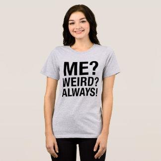 Tumblr T-Shirt Me? Weird? Always!