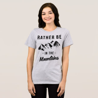 Tumblr T-Shirt Rather Be In The Mountains