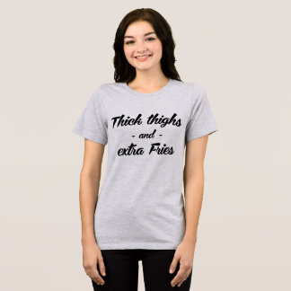 Tumblr T-Shirt Thick Thighs Extra Fries