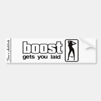 Tuner Addicts Boost Gets You Laid. Bumper Sticker