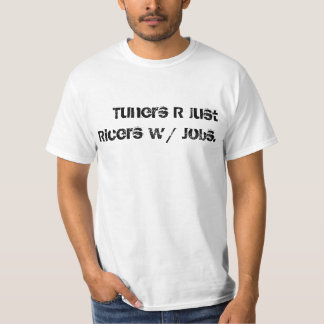 Tuners are just ricers with jobs. T-Shirt