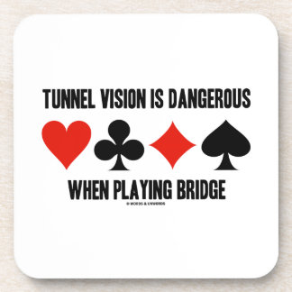 Tunnel Vision Is Dangerous When Playing Bridge Beverage Coaster
