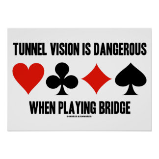 Tunnel Vision Is Dangerous When Playing Bridge Posters
