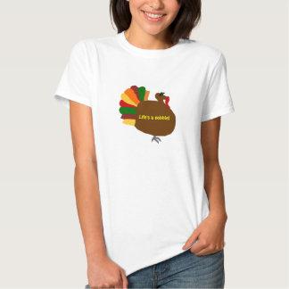 Turkey, Life's a gobble! shirt