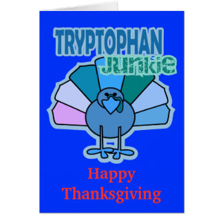Turkey Tryptophan Junkie Thanksgiving Design Card