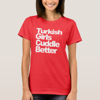 Turkish Girls Cuddle Better T-Shirt