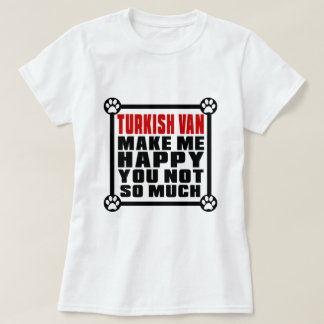 TURKISH VAN MAKE ME HAPPY YOU NOT SO MUCH T-Shirt