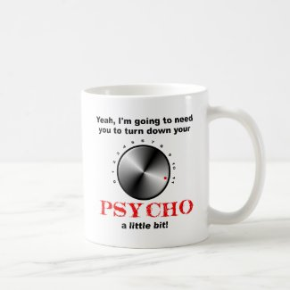 Turn Down the Psycho Funny Mug