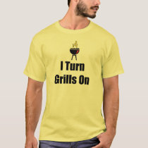 Turn Grills On Father's Day T-Shirt
