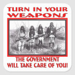 Turn In Your Weapons The Government Will Take Care Square Sticker