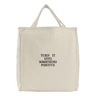 TURN IT INTO SOMETHING POSITIVE EMBROIDERED BAGS