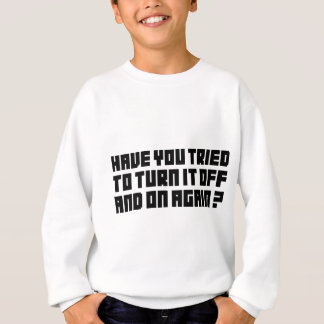 Turn it off and on again sweatshirt