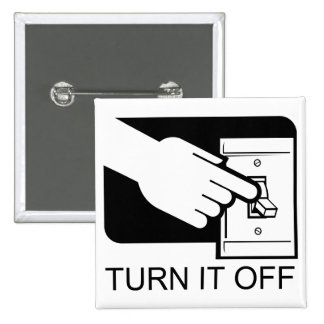 Turn It Off Pinback Buttons