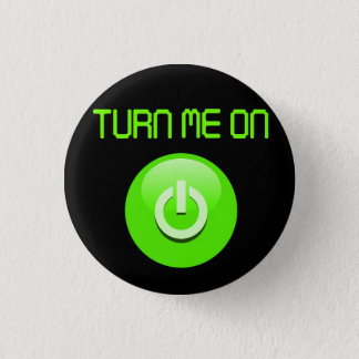 Turn Me On Pinback Button