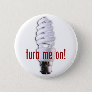 Turn Me On! Pinback Button