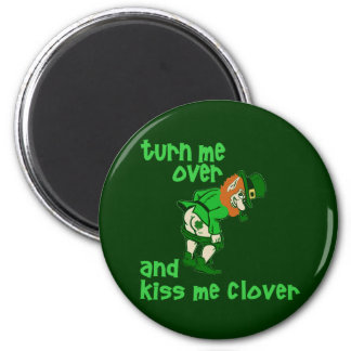 Turn Me Over and Kiss Me Clover Magnet