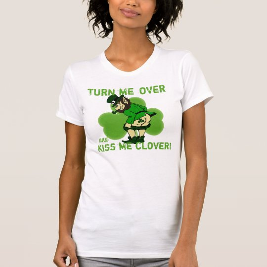 Turn Me Over and Kiss Me Clover T-Shirt