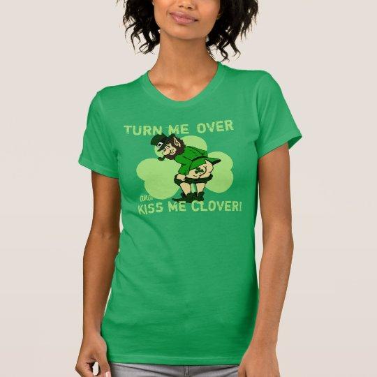 Turn Me Over & Kiss Me Clover T-Shirt