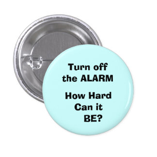 Turn off the ALARM How Hard Can it BE Pinback Buttons