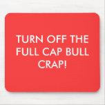 TURN OFF THE FULL CAP BULL CRAP! MOUSEPADS