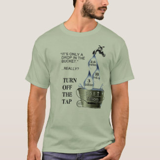 Turn Off the Tap T-Shirt