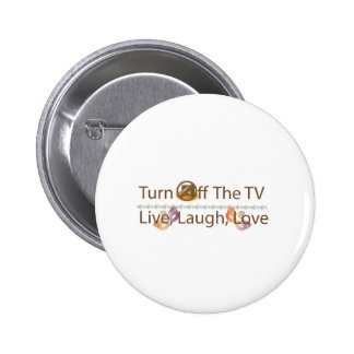 Turn Off The TV Live Laugh Love Pinback Buttons