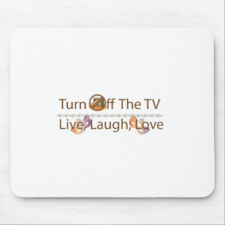 Turn Off The TV Live Laugh Love Mouse Pad