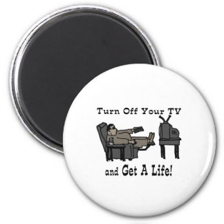 Turn off you TV and Get A Life Fridge Magnet