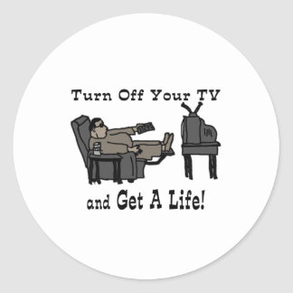 Turn off you TV and Get A Life Round Sticker