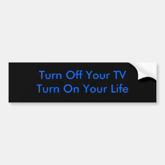 Turn Off Your TVTurn On Your Life Bumper Sticker