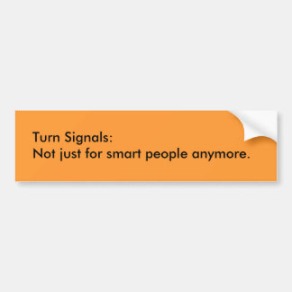 Turn Signals: Not just for smart people anymore. Car Bumper Sticker