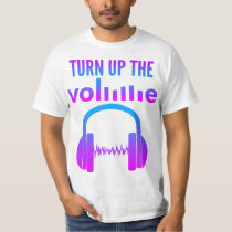 Turn Up The Volume T Shirt
