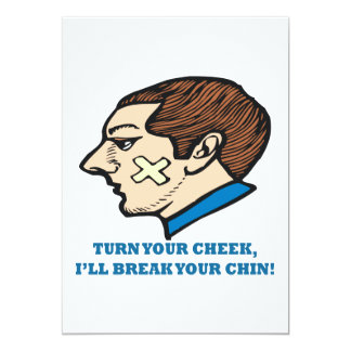 Turn Your Cheek Ill Break Your Chin Card