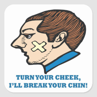 Turn Your Cheek Ill Break Your Chin Square Sticker
