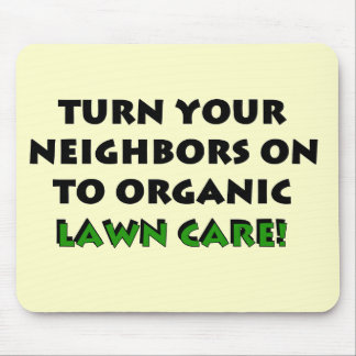 Turn Your Neighbors On To Organic Gardening Tshirt Mouse Pad
