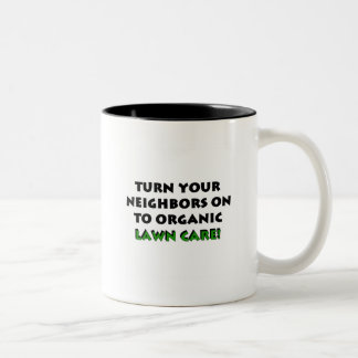 Turn Your Neighbors On To Organic Gardening Tshirt Coffee Mugs