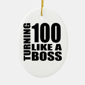 Turning 100 Like A Boss Birthday Designs Ceramic Ornament