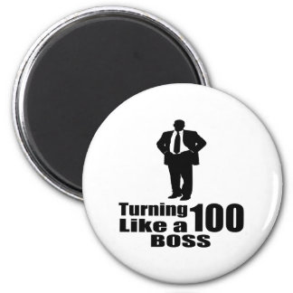 Turning 100 Like A Boss Magnet