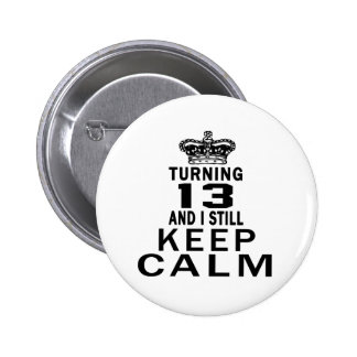Turning 13 and i still keep calm pinback button