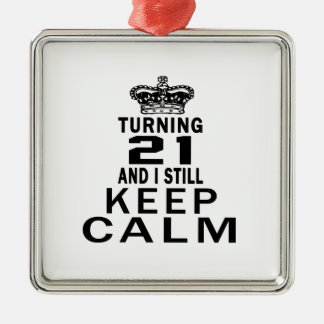 Turning 21 and i still keep calm metal ornament