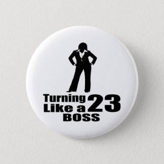 Turning 23 Like A Boss Pinback Button